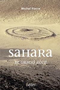Michel Pierre - Sahara - Le grand récit.