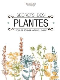 Michel Pierre et Michel Lis - Secrets des plantes - Pour se soigner naturellement.