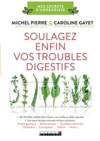 Michel Pierre et Caroline Gayet - Soulagez enfin vos troubles digestifs.