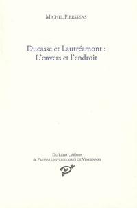 Michel Pierssens - Ducasse et Lautréamont : L'envers et l'endroit.