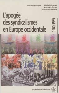 Michel Pigenet et Patrick Pasture - L'apogée des syndicalismes en Europe occidentale 1960-1985.