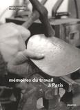 Michel Pigenet - Mémoires du travail à Paris - Faubourg des métallos, Austerlitz-Salpêtrière, Renault-Billancourt.