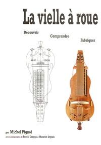 Michel Pignol - La vielle à roue - Découvrir, comprendre, fabriquer, 2 volumes.