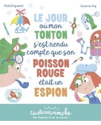 Michel Piguemal et Laure du Faÿ - Le jour où mon tonton s'est rendu compte que son poisson rouge était un espion.