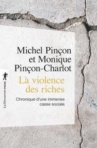 Michel Pinçon et Monique Pinçon-Charlot - La violence des riches - Chronique d'une immense casse sociale.