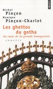 Michel Pinçon et Monique Pinçon-Charlot - Les ghettos du gotha - Au coeur de la grande bourgeoisie.