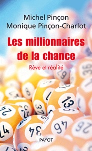 Michel Pinçon et Monique Pinçon-Charlot - Les millionnaires de la chance - Rêve et réalité.
