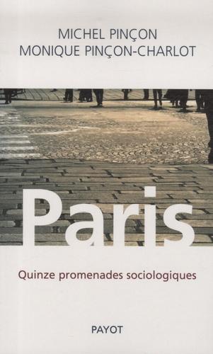 Michel Pinçon et Monique Pinçon-Charlot - Paris - Quinze promenades sociologiques.