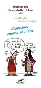 Michel Pinglaut - Dictionnaire français-berrichon - Volume 1, J'causons comme Molière.