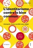 Michel Pinton - L'identitarisme contre le bien commun - Autopsie d'une société sans objet.