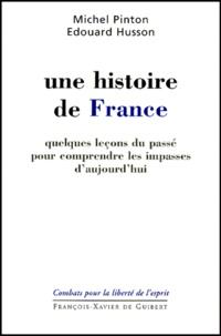 Michel Pinton et Edouard Husson - UNE HISTOIRE DE FRANCE. - Quelques leçons du passé pour comprendre les impasses d'aujourd'hui.