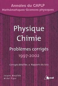Physique Chimie. Problèmes corrigés 1997-2002, Annales du CAPLP - Michel Pipon   Showmesound.org