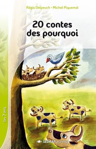 Michel Piquemal et Régis Delpeuch - 20 contes des pourquoi - Ou d'origine abracadabrantesque.