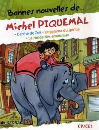Michel Piquemal - Bonnes nouvelles de... Michel Piquemal CP/CE1 - L'arche de Zoë ; Le pyjama du gorille ; La ronde des amoureux.