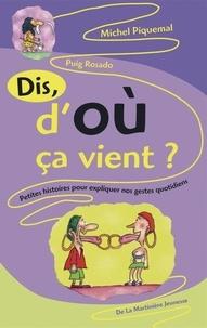 Michel Piquemal et Puig Rosado - Dis, d'où ça vient ? - Petites histoires pour expliquer nos gestes quotidiens.