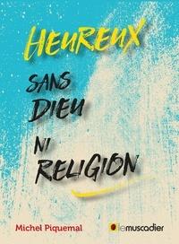Michel Piquemal - Heureux sans dieu ni religion.