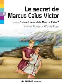 Michel Piquemal et Daniel Royo - Le secret de Marcus Caïus Victor - Suivi de Qui veut la mort de Marcus Caïus ?.