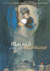 Michel Piquemal et Elodie Nouhen - Mon miel, ma douceur - Textes en français et en arabe.