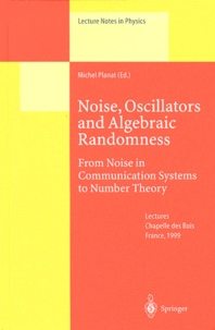 Michel Planat - Noise, Oscillators and Algebraic Randomness. - From Noise in Communication Systems to Number Theory.
