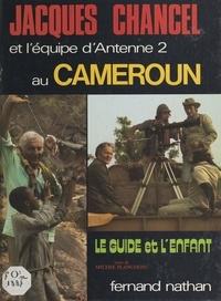 Michel Planchon et Jacques Chancel - Le guide et l'enfant - Jacques Chancel et l'équipe d'Antenne 2 au Cameroun.
