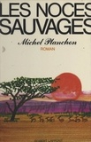Michel Planchon - Les noces sauvages.