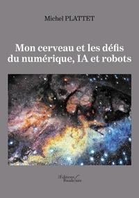 Mon cerveau et les défis du numérique, IA et robots - Michel Plattet | Showmesound.org