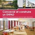 Michel Platzer et Béatrice Monnier - Concevoir et construire un EHPAD - Etablissement d'hébergement pour personnes âgées dépendantes.