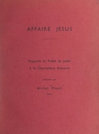 Michel Plault - Affaire Jésus - Rapports du Préfet de Judée à la Chancellerie romaine.