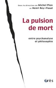 Michel Plon et Henri Rey-Flaud - La pulsion de mort entre psychanalyse et philosophie.