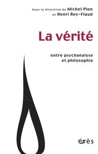 Michel Plon et Henri Rey-Flaud - La vérité - Entre psychanalyse et philosophie.