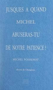 Michel Poissenot et  Champieux - Jusques à quand, Michel, abuseras-tu de notre patience ?.