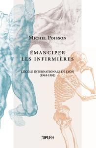 Michel Poisson - Émanciper les infirmières - L'École internationale de Lyon (1965-1995).