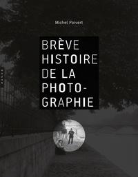 Michel Poivert - Brève histoire de la photographie.