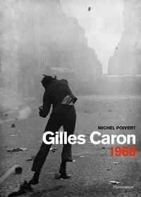Michel Poivert - Gilles Caron 1968.