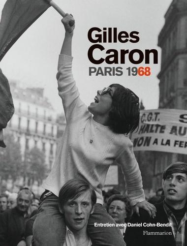 Michel Poivert - Gilles Caron, Paris 1968.