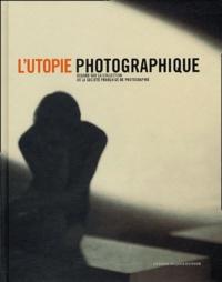 Michel Poivert et Carole Troufléau - L'utopie photographique - Regard sur la collection de la société française de photographie.