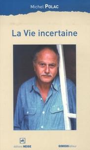 Michel Polac - La vie incertaine.