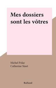 Michel Polac et Catherine Sinet - Mes dossiers sont les vôtres.