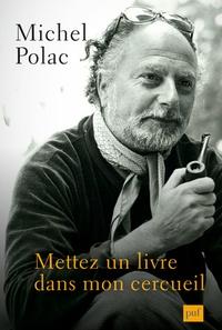 Michel Polac - Mettez un livre dans mon cercueil.