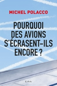 Michel Polacco - Pourquoi des avions s'écrasent-ils encore ?.