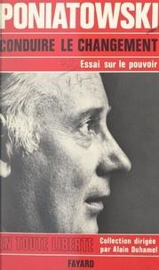 Michel Poniatowski et Alain Duhamel - Conduire le changement - Essai sur le pouvoir.