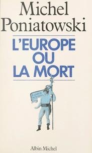 Michel Poniatowski - L'Europe ou la mort.