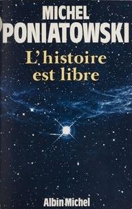 Michel Poniatowski - L'Histoire est libre.