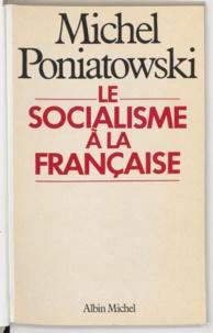 Michel Poniatowski - Le Socialisme à la française.