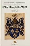 Michel Popoff - L'armorial Le Blancq - Un armorial européen de la fin du Moyen Age.