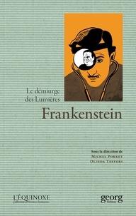 Michel Porret et Olinda Testori - Frankenstein - Le démiurge des Lumières.