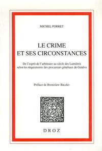 Michel Porret - Le crime et ses circonstances - De l'esprit de l'arbitraire au siècle des Lumières selon les réquisitoires des procureurs généraux de Genève.