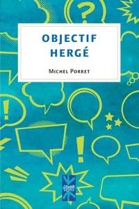 Michel Porret - Objectif Hergé - « Tintin, voilà des années que je lis tes aventures ».