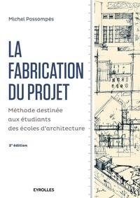 La fabrication du projet- Méthode destinée aux étudiants dse écoles d'architecture - Michel Possompès pdf epub
