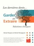 Michel Postaire et Michel Pompignoli - Les dernières dents... - Garder ou extraire ? Solutions cliniques.